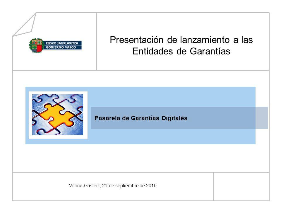 Pasarela de Garantías Digitales Vitoria-Gasteiz, 21 de septiembre de 2010 Presentación de lanzamiento a las Entidades de Garantías