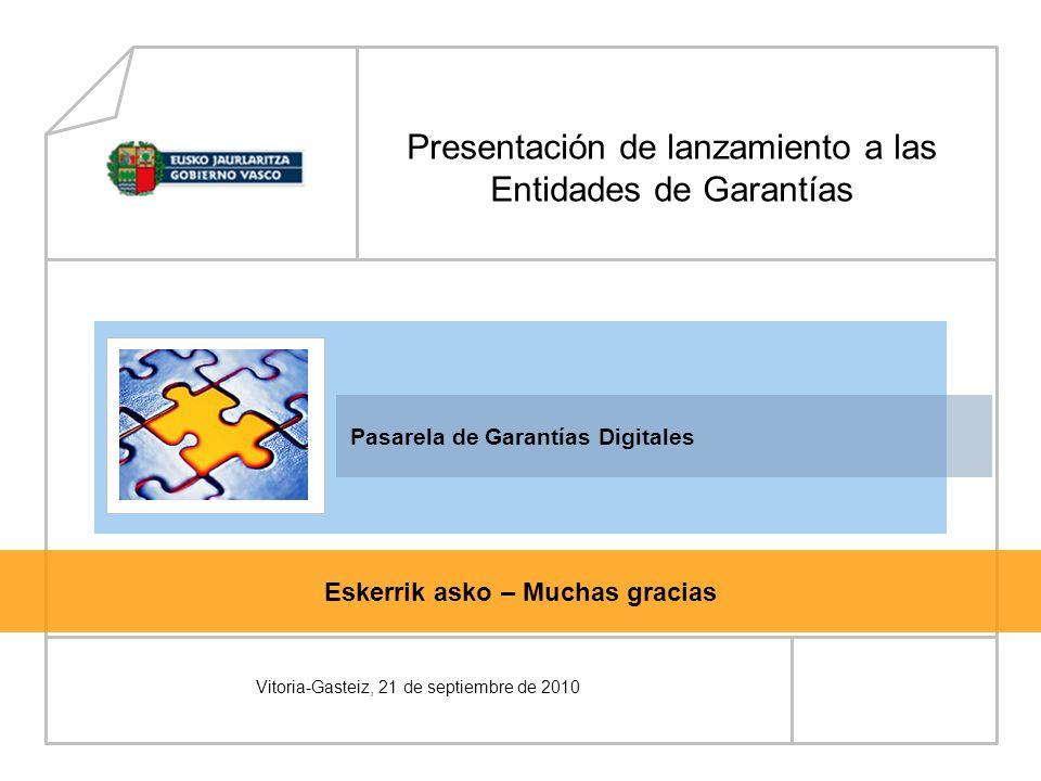 Pasarela de Garantías Digitales Eskerrik asko – Muchas gracias Presentación de lanzamiento a las Entidades de Garantías Vitoria-Gasteiz, 21 de septiembre de 2010