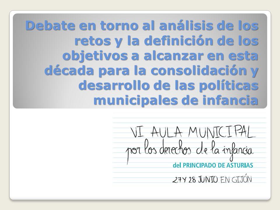 Debate en torno al análisis de los retos y la definición de los objetivos a alcanzar en esta década para la consolidación y desarrollo de las políticas municipales de infancia