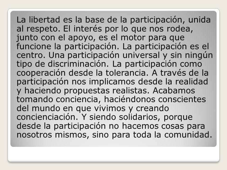 La libertad es la base de la participación, unida al respeto.