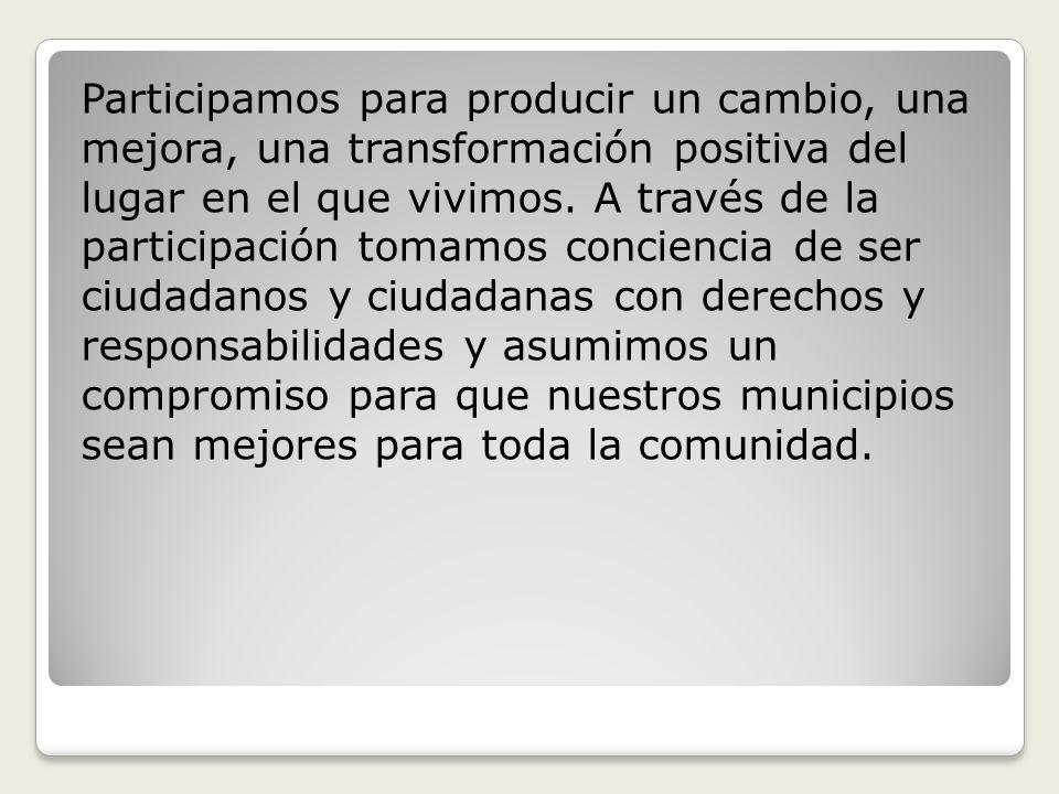 Participamos para producir un cambio, una mejora, una transformación positiva del lugar en el que vivimos.