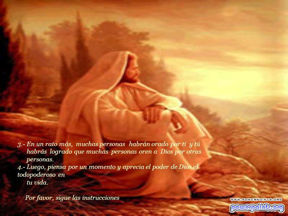 1.- Simplemente ora por la persona que te envió este mensaje. Señor tu conoces bien la vida de ………. Y te pido que en todo aspecto tú le bendigas y le