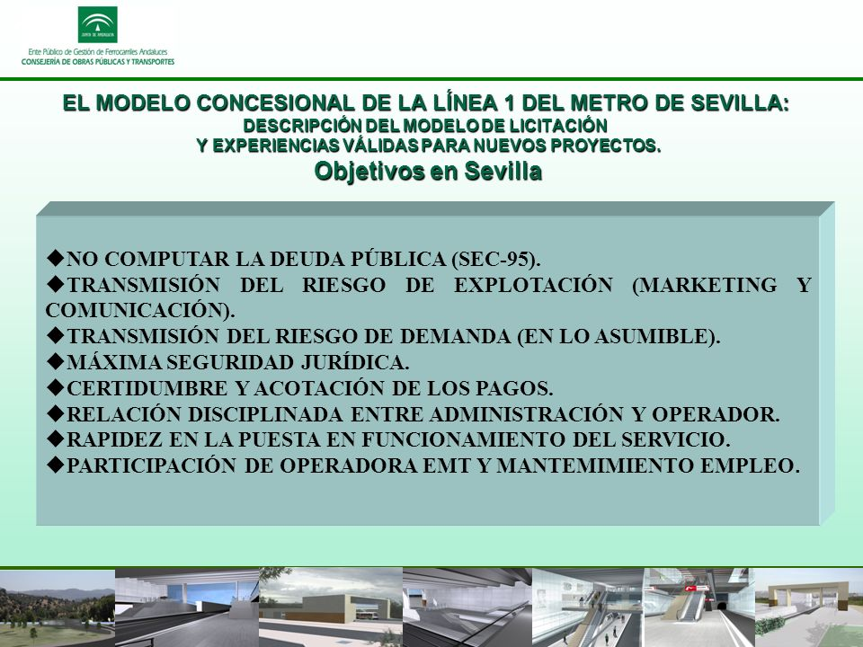 EL MODELO CONCESIONAL DE LA LÍNEA 1 DEL METRO DE SEVILLA: DESCRIPCIÓN DEL MODELO DE LICITACIÓN Y EXPERIENCIAS VÁLIDAS PARA NUEVOS PROYECTOS.