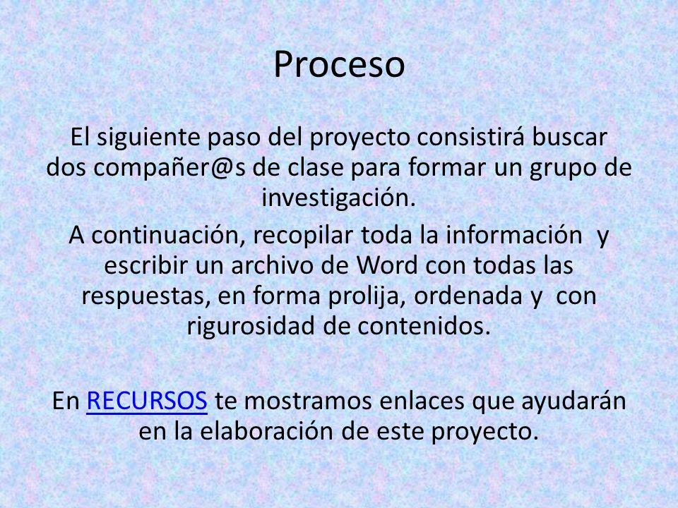 Proceso El siguiente paso del proyecto consistirá buscar dos compañer@s de clase para formar un grupo de investigación.