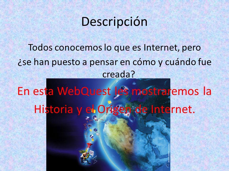 Descripción Todos conocemos lo que es Internet, pero ¿se han puesto a pensar en cómo y cuándo fue creada.
