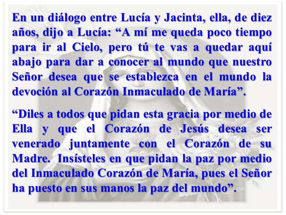 En la tercera aparición de Fátima, Nuestra Madre le dijo a Lucía: Nuestro Señor quiere que se establezca en el mundo la devoción al Corazón Inmaculado