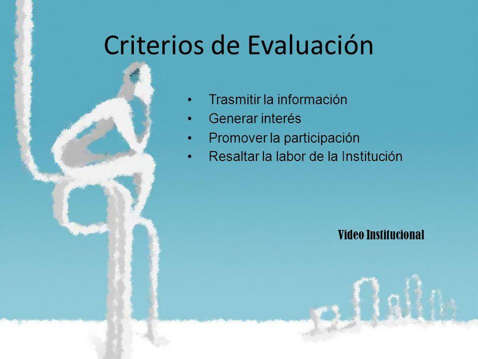 Criterios de Evaluación Trasmitir la información Generar interés Promover la participación Resaltar la labor de la Institución Video Institucional