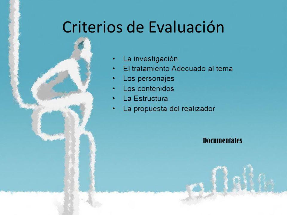 Criterios de Evaluación La investigación El tratamiento Adecuado al tema Los personajes Los contenidos La Estructura La propuesta del realizador Docum