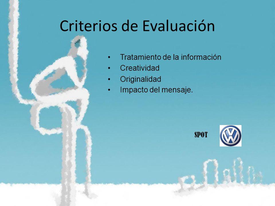 Criterios de Evaluación Tratamiento de la información Creatividad Originalidad Impacto del mensaje. SPOT