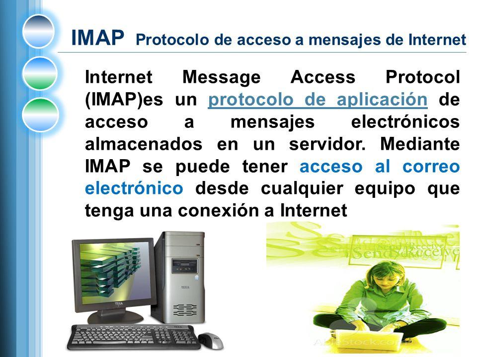 IMAP Protocolo de acceso a mensajes de Internet Internet Message Access Protocol (IMAP)es un protocolo de aplicación de acceso a mensajes electrónicos almacenados en un servidor.
