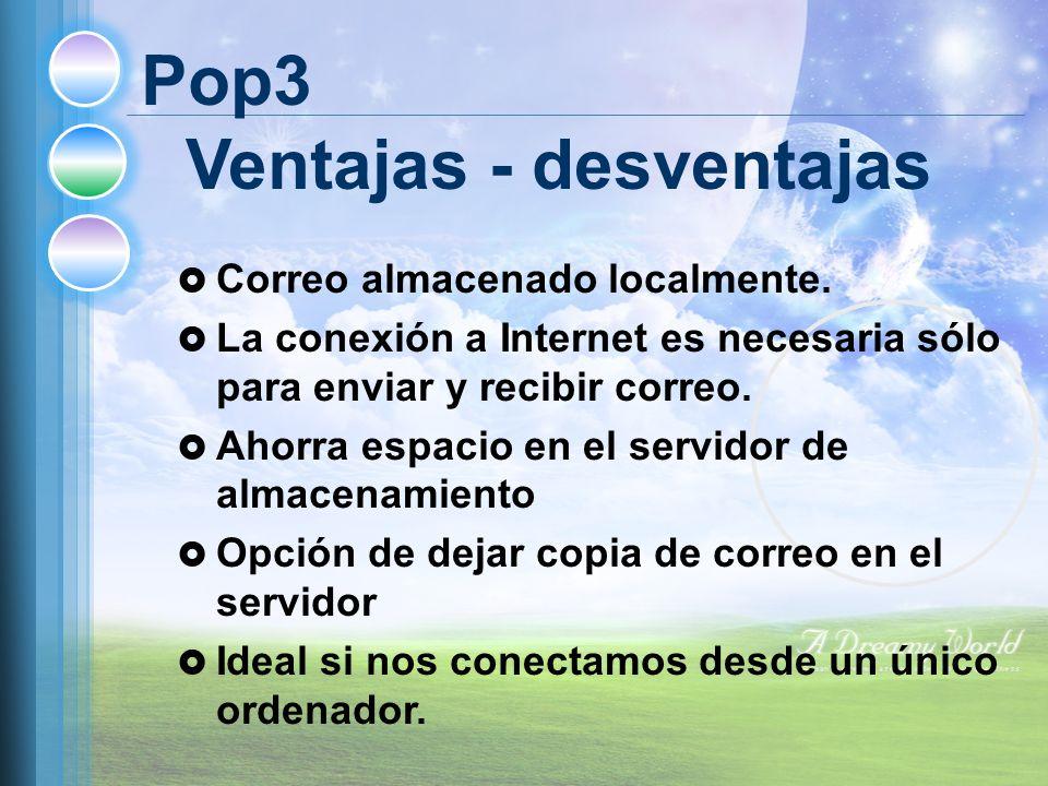 Pop3 Ventajas - desventajas Correo almacenado localmente.
