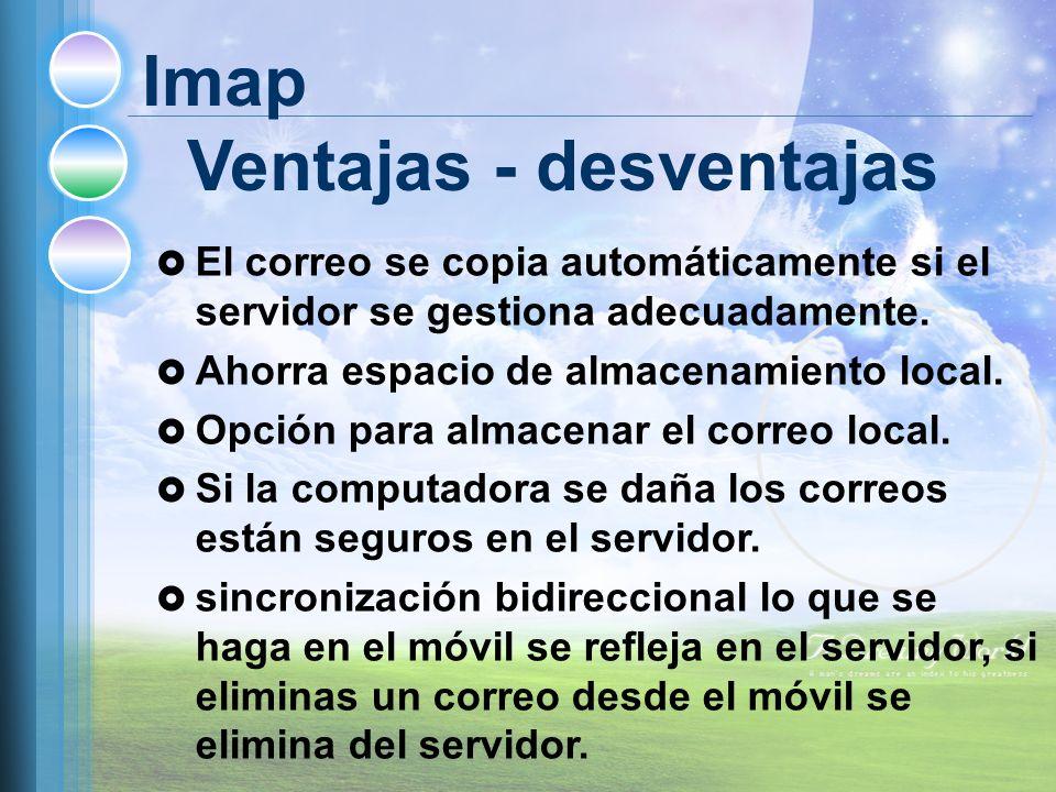 Imap Ventajas - desventajas El correo se copia automáticamente si el servidor se gestiona adecuadamente.