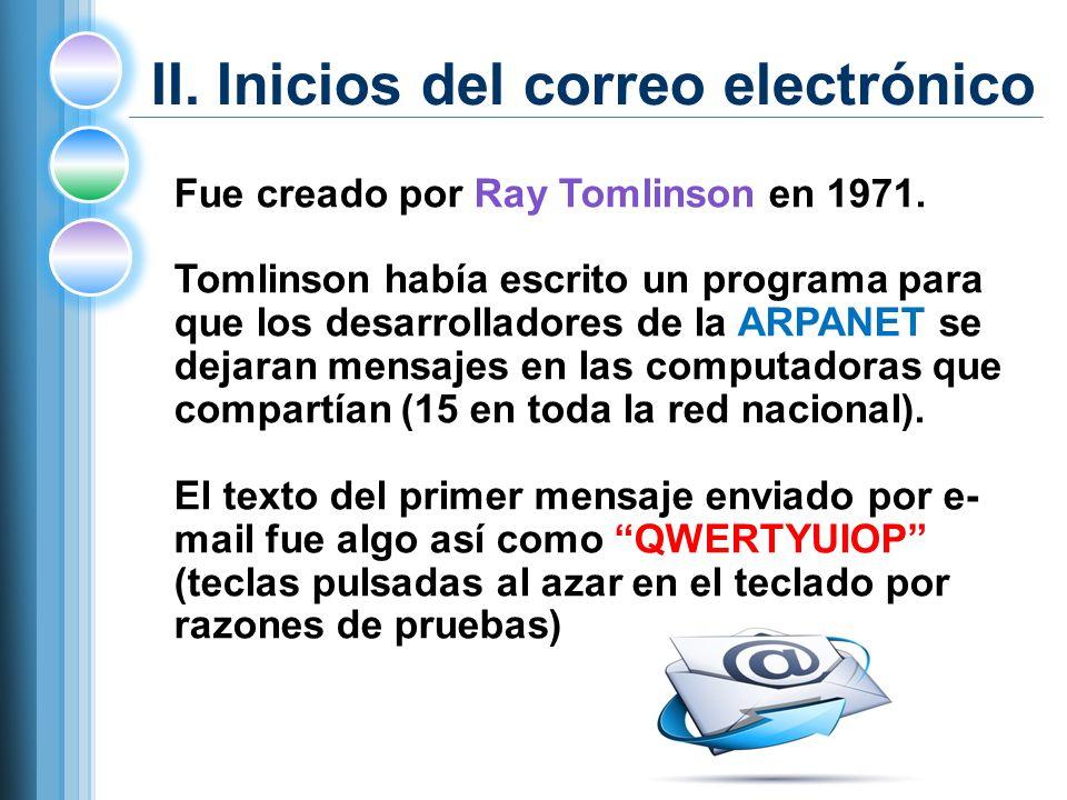II.Inicios del correo electrónico Fue creado por Ray Tomlinson en 1971.
