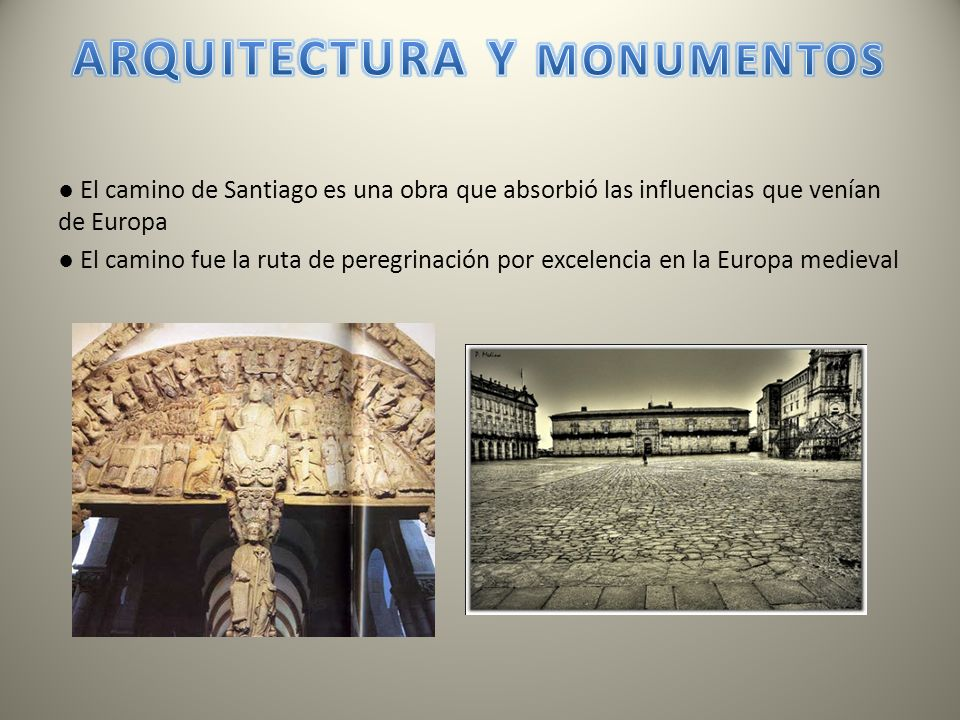 El camino de Santiago es una obra que absorbió las influencias que venían de Europa El camino fue la ruta de peregrinación por excelencia en la Europa