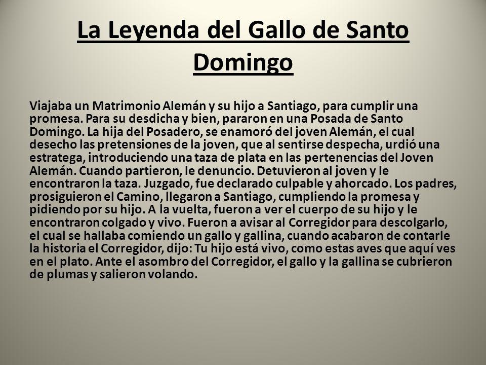 La Leyenda del Gallo de Santo Domingo Viajaba un Matrimonio Alemán y su hijo a Santiago, para cumplir una promesa. Para su desdicha y bien, pararon en