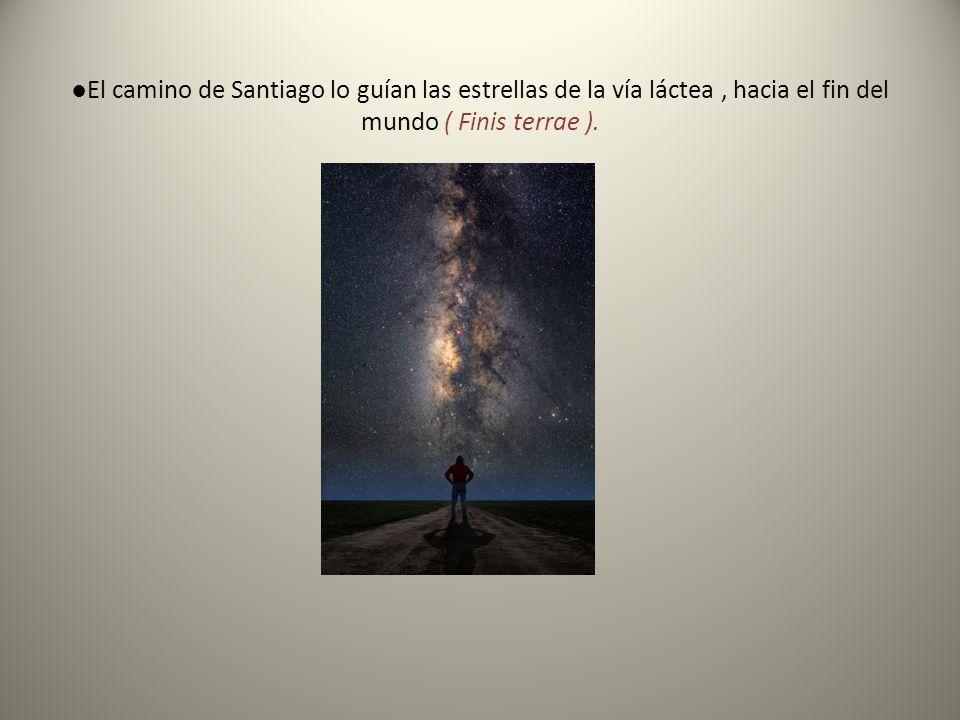 El camino de Santiago lo guían las estrellas de la vía láctea, hacia el fin del mundo ( Finis terrae ).