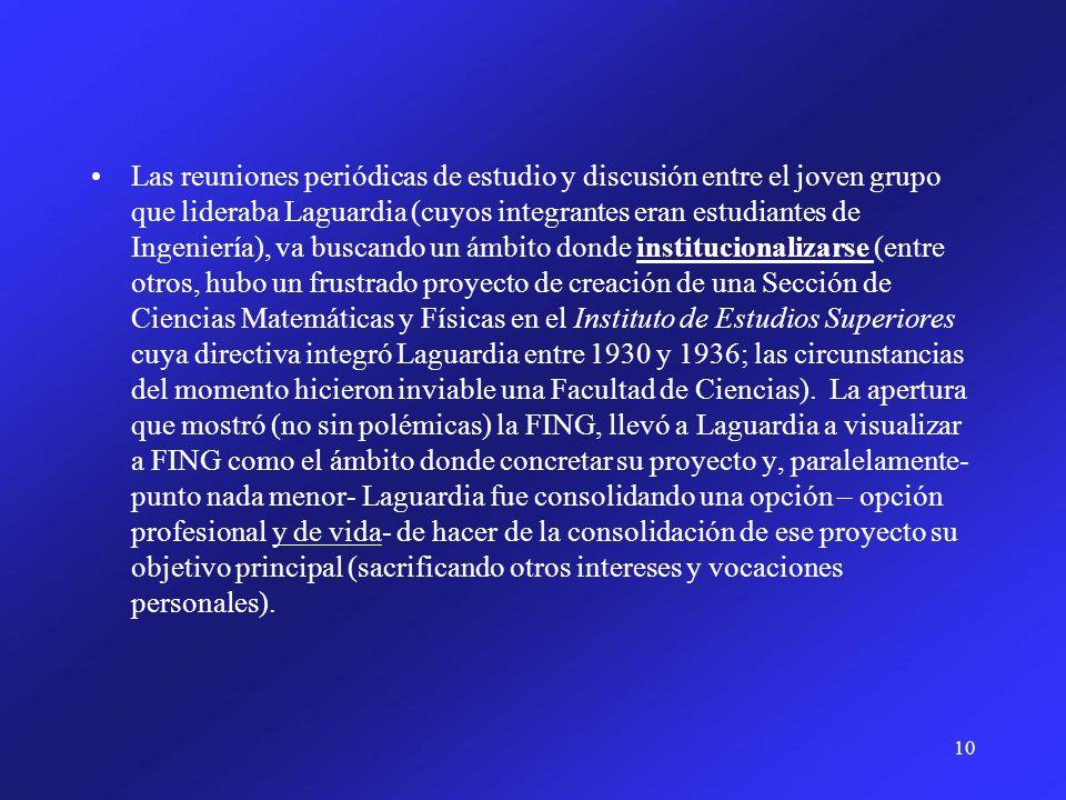 10 Las reuniones periódicas de estudio y discusión entre el joven grupo que lideraba Laguardia (cuyos integrantes eran estudiantes de Ingeniería), va