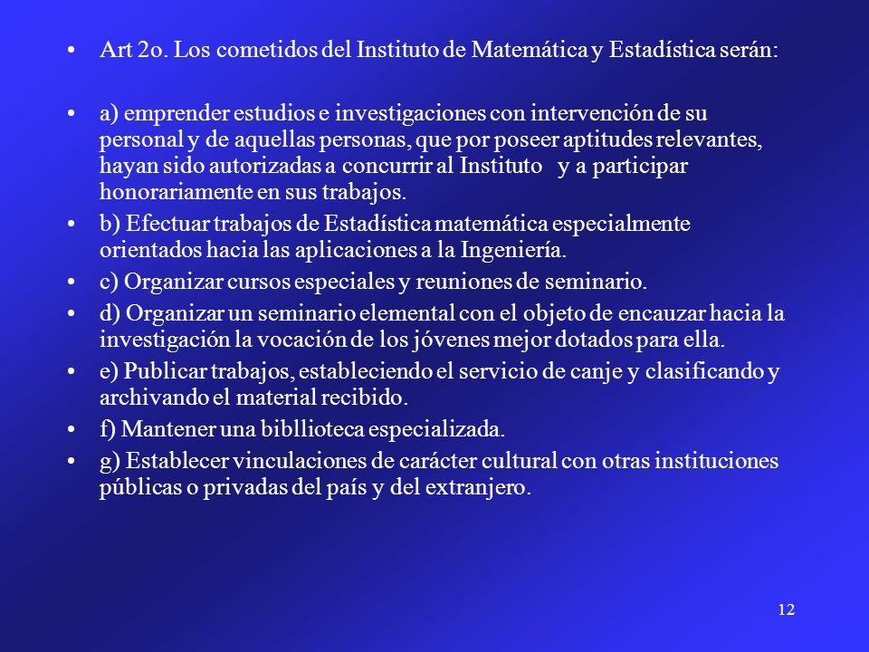 12 Art 2o. Los cometidos del Instituto de Matemática y Estadística serán: a) emprender estudios e investigaciones con intervención de su personal y de