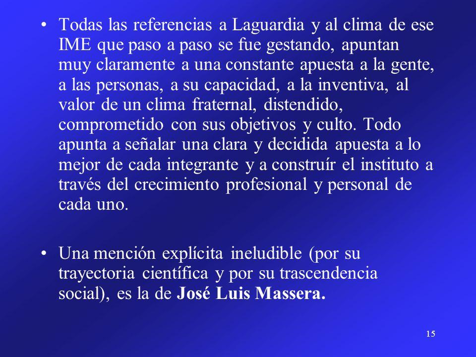 15 Todas las referencias a Laguardia y al clima de ese IME que paso a paso se fue gestando, apuntan muy claramente a una constante apuesta a la gente,