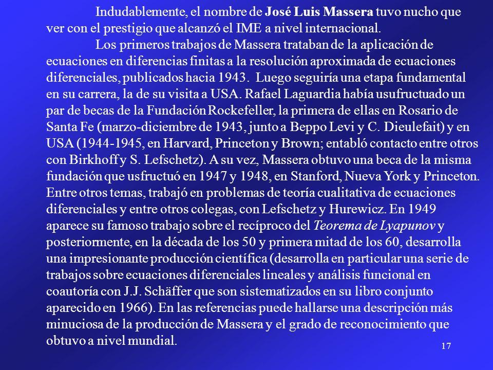 17 Indudablemente, el nombre de José Luis Massera tuvo nucho que ver con el prestigio que alcanzó el IME a nivel internacional. Los primeros trabajos