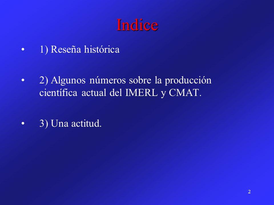 2 Indice 1) Reseña histórica 2) Algunos números sobre la producción científica actual del IMERL y CMAT. 3) Una actitud.
