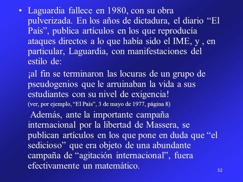 32 Laguardia fallece en 1980, con su obra pulverizada. En los años de dictadura, el diario El País, publica artículos en los que reproducía ataques di