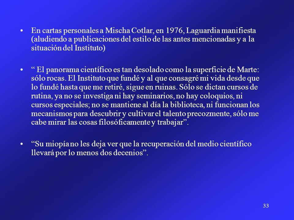 33 En cartas personales a Mischa Cotlar, en 1976, Laguardia manifiesta (aludiendo a publicaciones del estilo de las antes mencionadas y a la situación