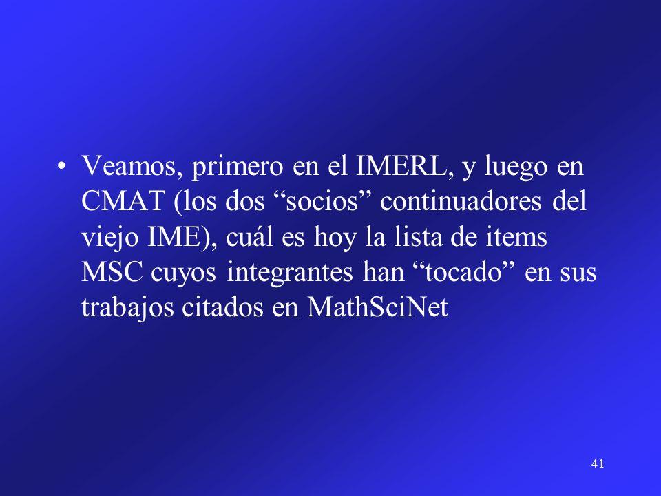 41 Veamos, primero en el IMERL, y luego en CMAT (los dos socios continuadores del viejo IME), cuál es hoy la lista de items MSC cuyos integrantes han