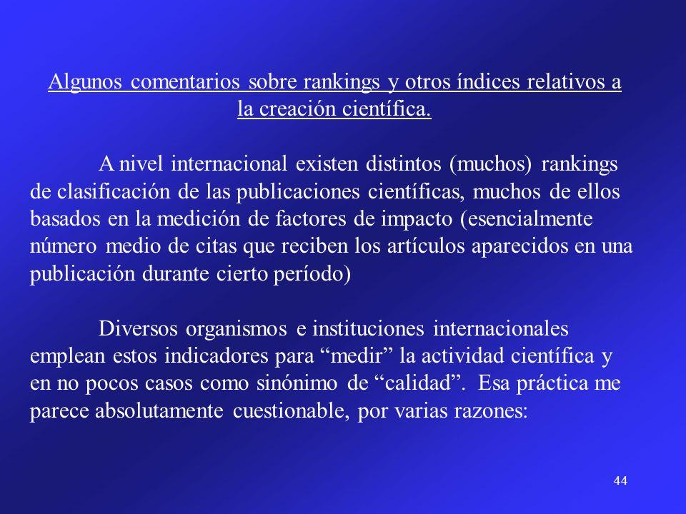 44 Algunos comentarios sobre rankings y otros índices relativos a la creación científica. A nivel internacional existen distintos (muchos) rankings de