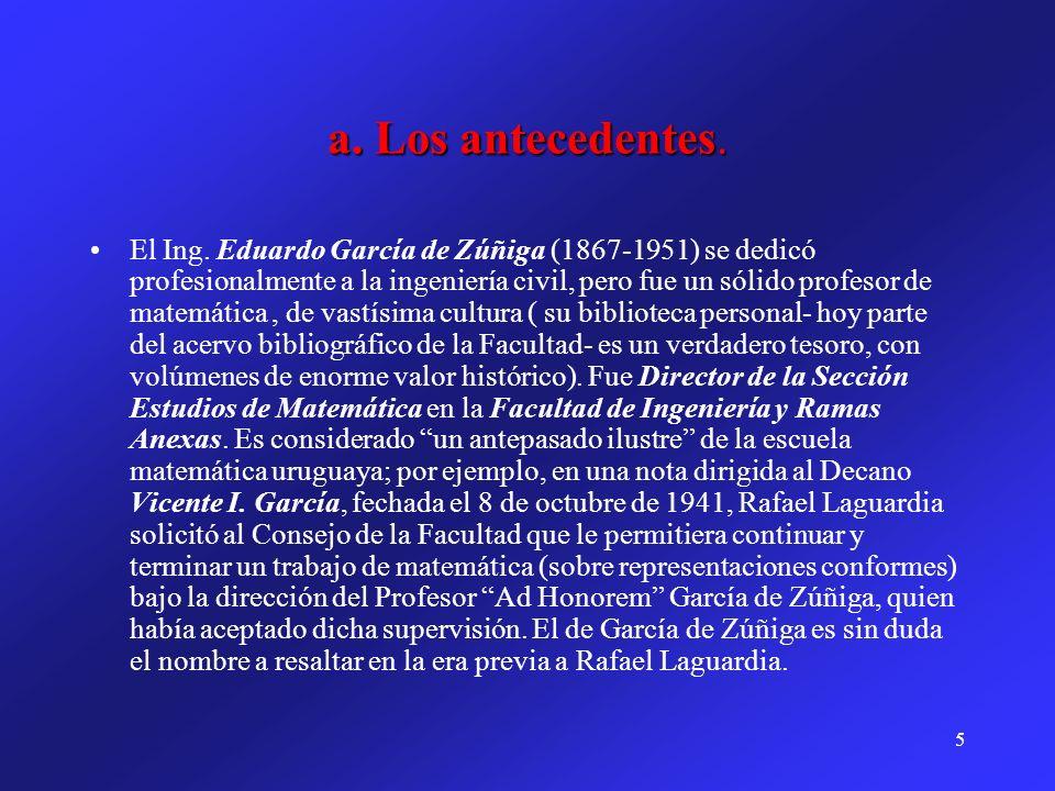 5 a. Los antecedentes. El Ing. Eduardo García de Zúñiga (1867-1951) se dedicó profesionalmente a la ingeniería civil, pero fue un sólido profesor de m