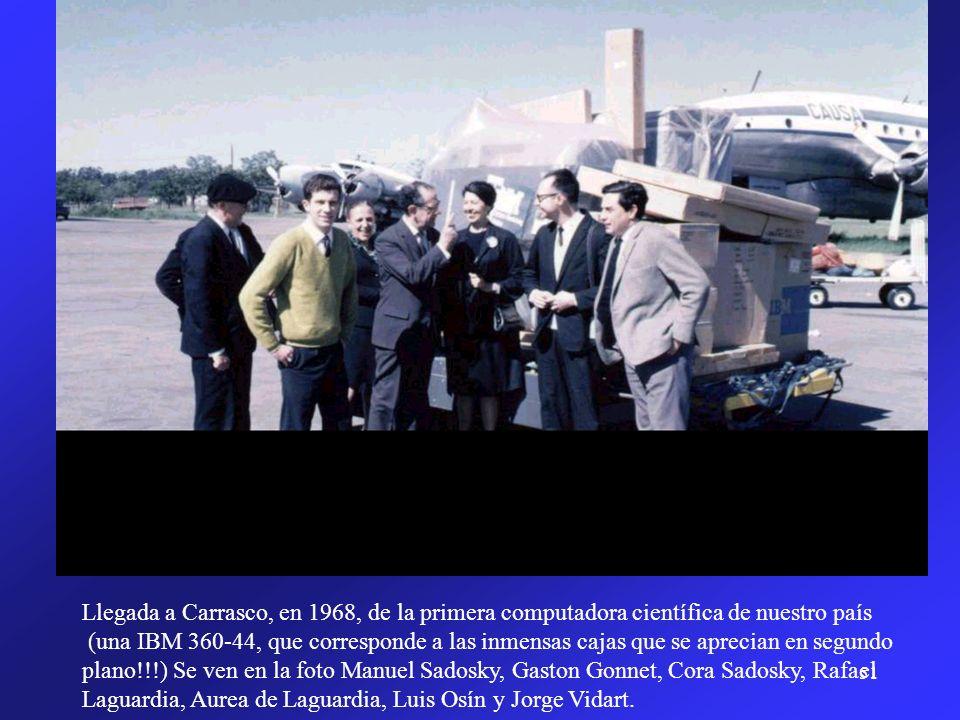 51 Llegada a Carrasco, en 1968, de la primera computadora científica de nuestro país (una IBM 360-44, que corresponde a las inmensas cajas que se apre