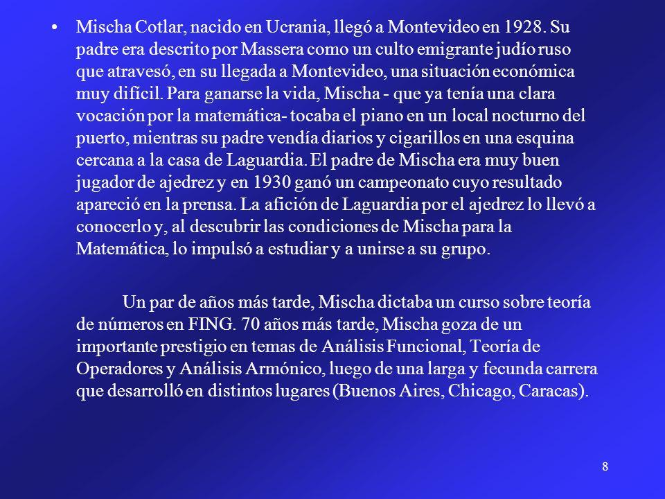 8 Mischa Cotlar, nacido en Ucrania, llegó a Montevideo en 1928. Su padre era descrito por Massera como un culto emigrante judío ruso que atravesó, en