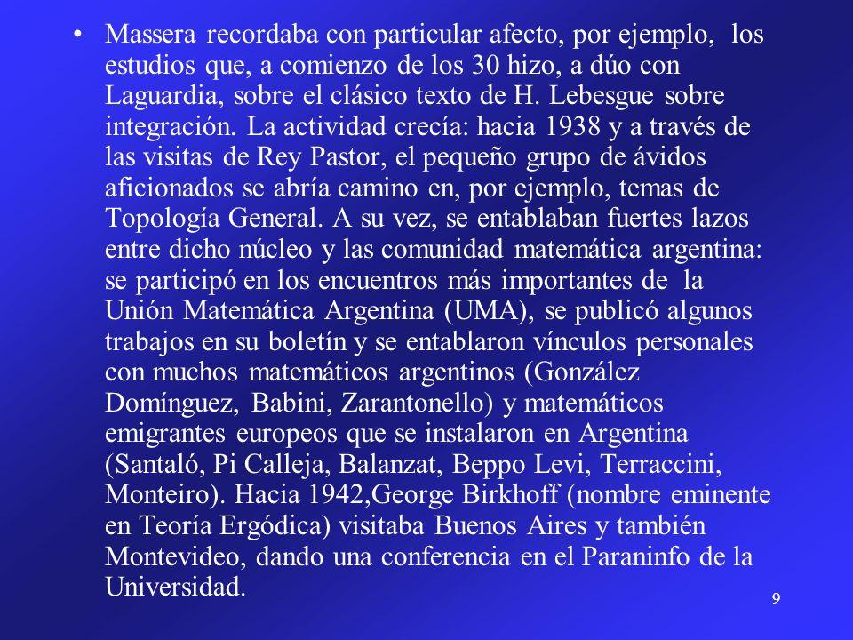 9 Massera recordaba con particular afecto, por ejemplo, los estudios que, a comienzo de los 30 hizo, a dúo con Laguardia, sobre el clásico texto de H.