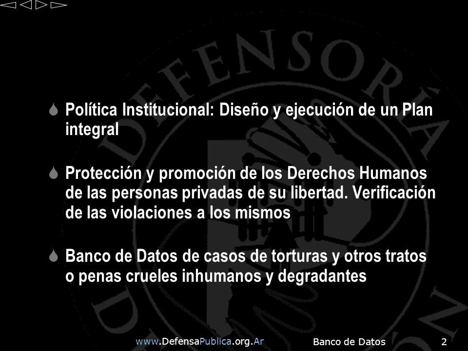 www.DefensaPublica.org.Ar Banco de Datos2 Política Institucional: Diseño y ejecución de un Plan integral Protección y promoción de los Derechos Humanos de las personas privadas de su libertad.