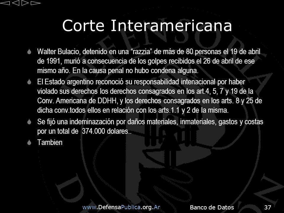 www.DefensaPublica.org.Ar Banco de Datos37 Corte Interamericana Walter Bulacio, detenido en una razzia de más de 80 personas el 19 de abril de 1991, murió a consecuencia de los golpes recibidos el 26 de abril de ese mismo año.
