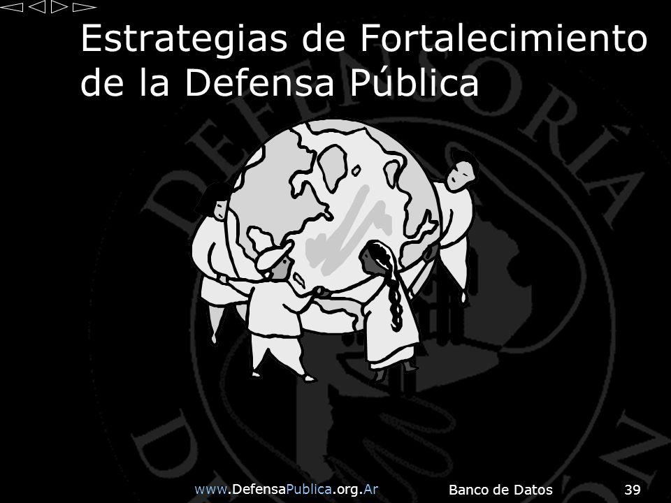www.DefensaPublica.org.Ar Banco de Datos39 Estrategias de Fortalecimiento de la Defensa Pública