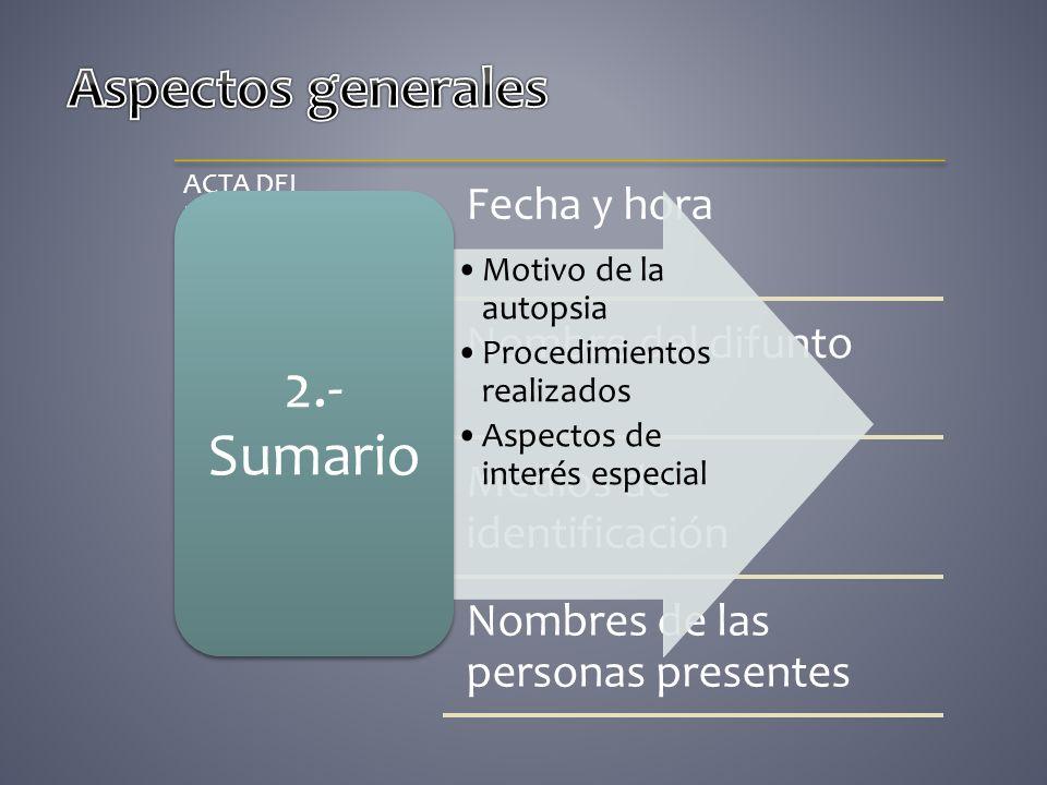 ACTA DEL PROCEDIMIENTO Fecha y hora Nombre del difunto Medios de identificación Nombres de las personas presentes Motivo de la autopsia Procedimientos
