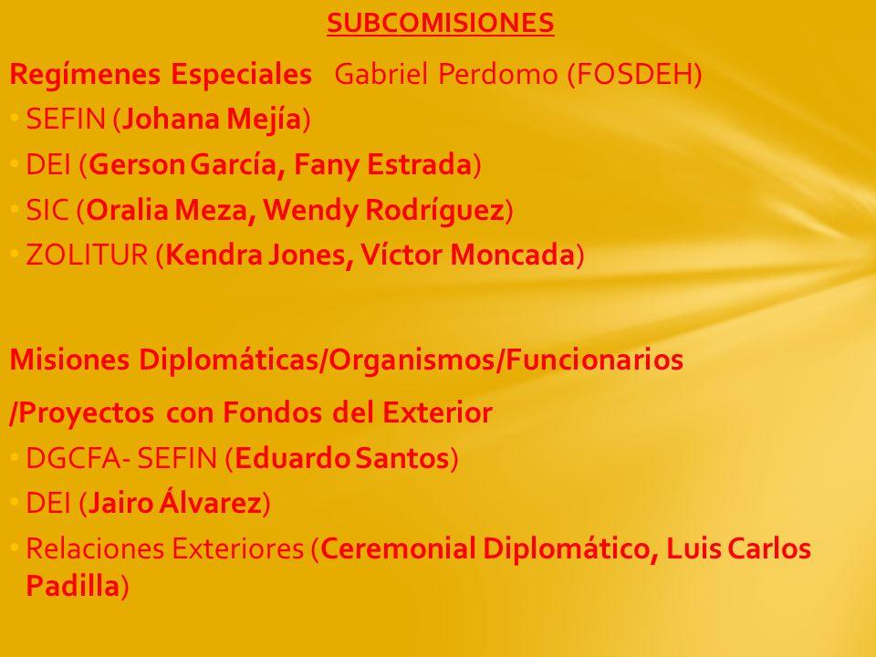 SUBCOMISIONES Regímenes Especiales Gabriel Perdomo (FOSDEH) SEFIN (Johana Mejía) DEI (Gerson García, Fany Estrada) SIC (Oralia Meza, Wendy Rodríguez)