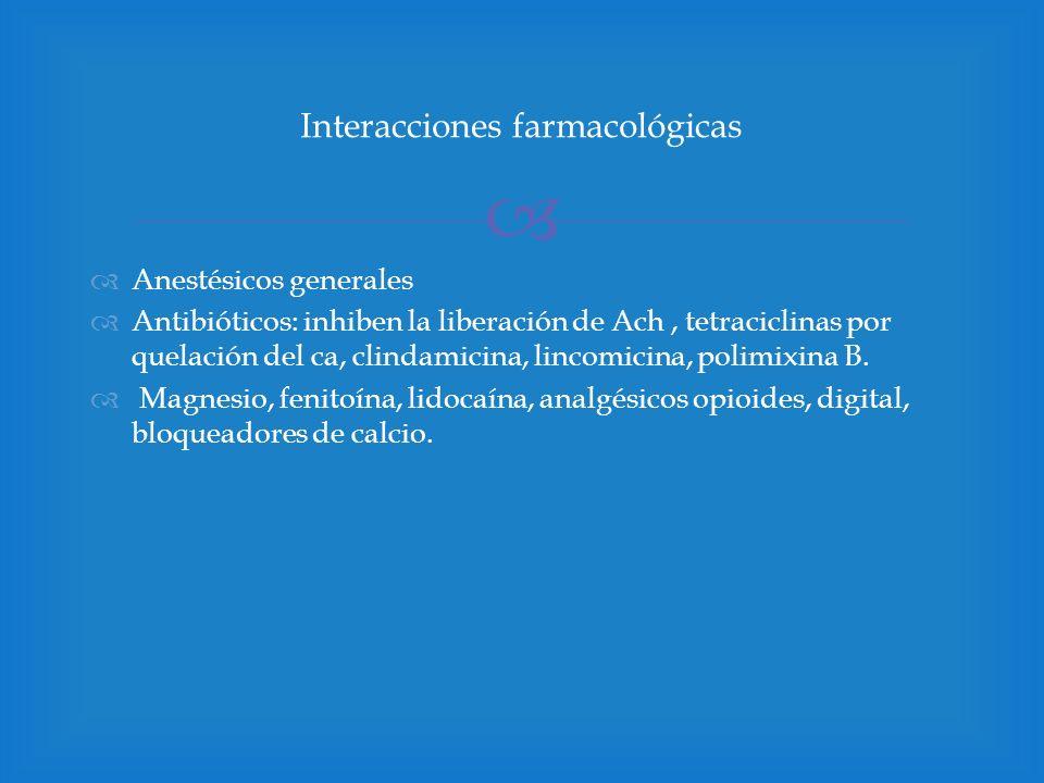 Anestésicos generales Antibióticos: inhiben la liberación de Ach, tetraciclinas por quelación del ca, clindamicina, lincomicina, polimixina B. Magnesi