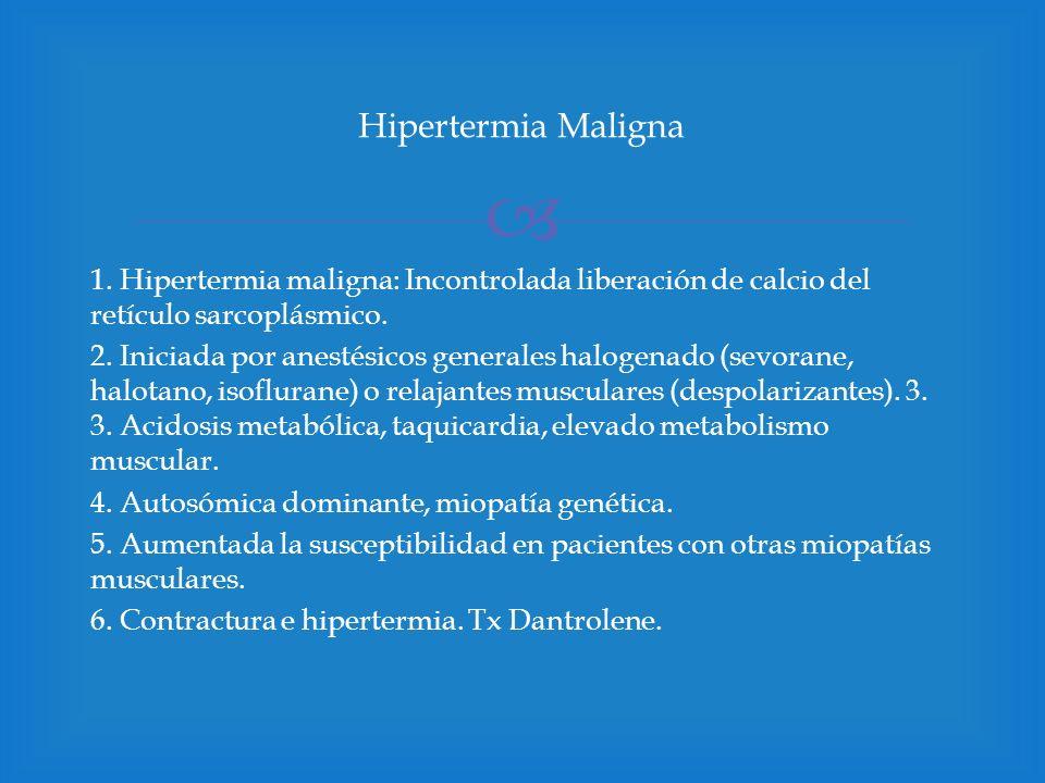 1.Hipertermia maligna: Incontrolada liberación de calcio del retículo sarcoplásmico.