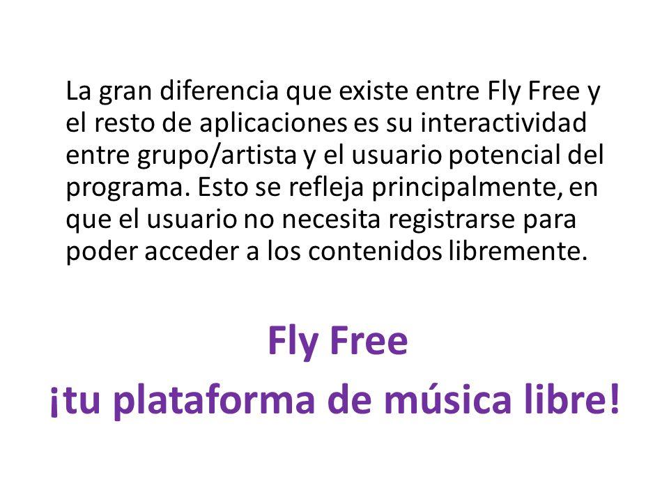 La gran diferencia que existe entre Fly Free y el resto de aplicaciones es su interactividad entre grupo/artista y el usuario potencial del programa.