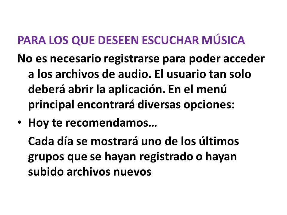 PARA LOS QUE DESEEN ESCUCHAR MÚSICA No es necesario registrarse para poder acceder a los archivos de audio.