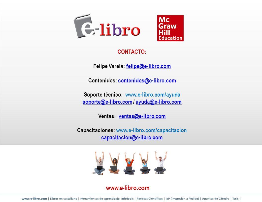 CONTACTO: Felipe Varela: felipe@e-libro.comfelipe@e-libro.com Contenidos: contenidos@e-libro.comcontenidos@e-libro.com Soporte técnico: www.e-libro.co