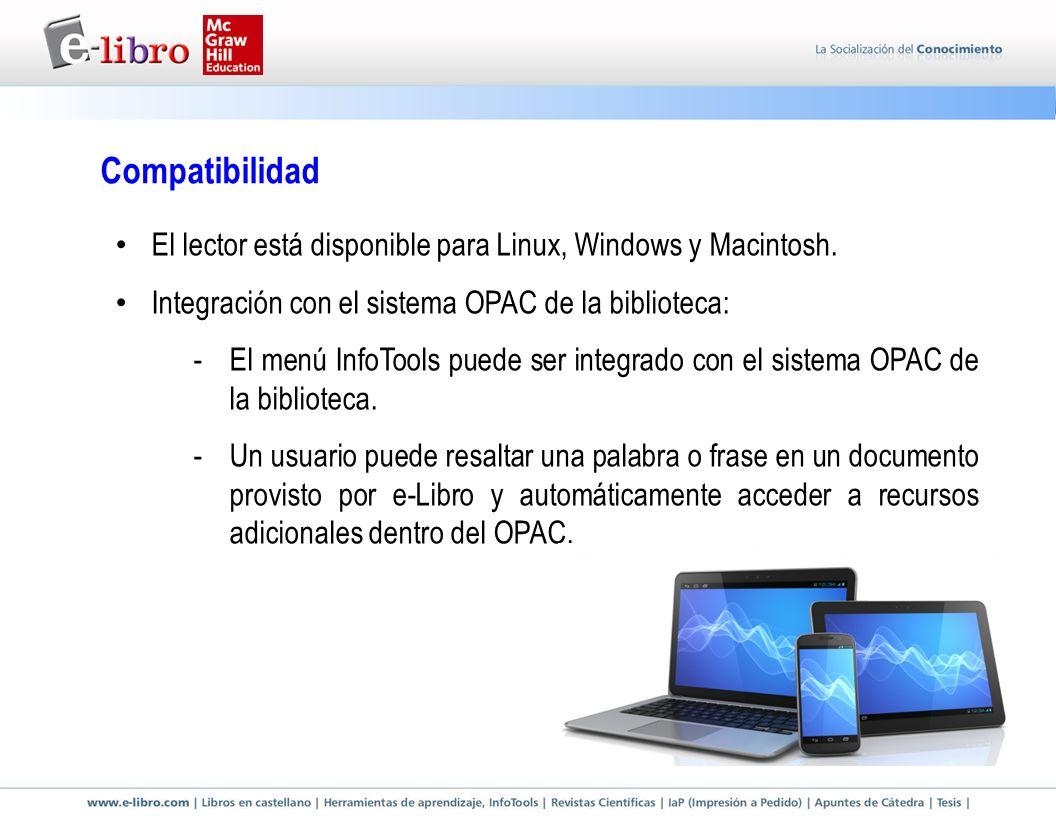 Compatibilidad El lector está disponible para Linux, Windows y Macintosh. Integración con el sistema OPAC de la biblioteca: -El menú InfoTools puede s