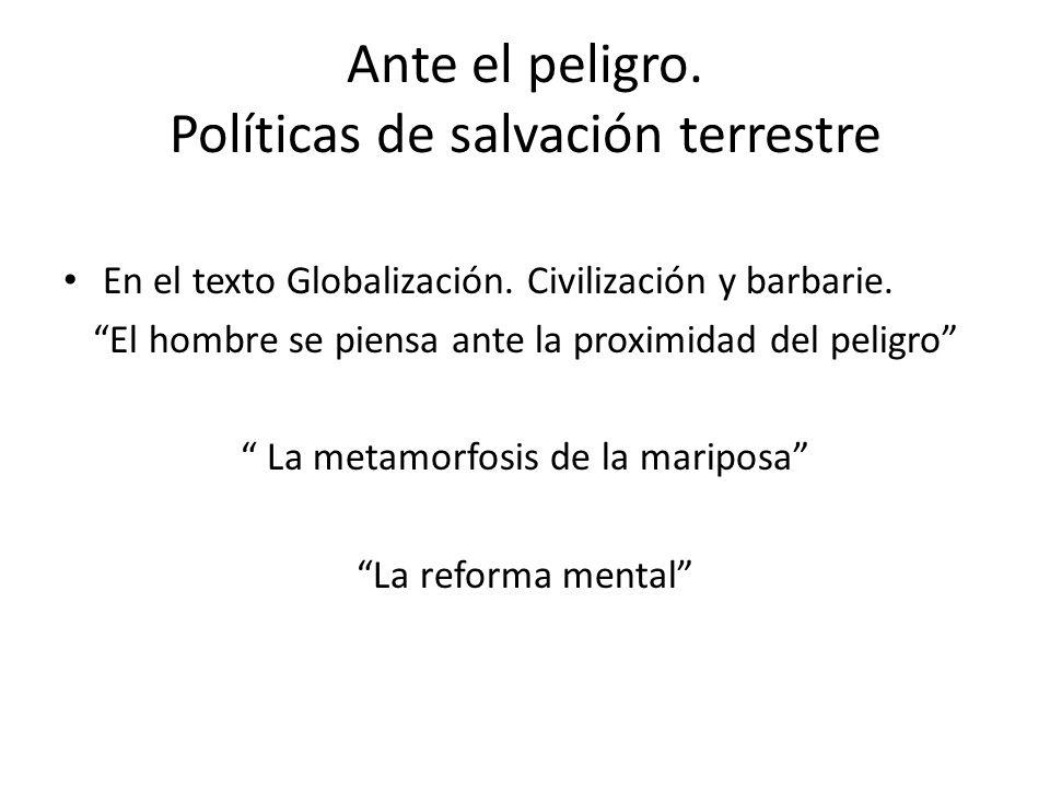 Ante el peligro. Políticas de salvación terrestre En el texto Globalización. Civilización y barbarie. El hombre se piensa ante la proximidad del pelig