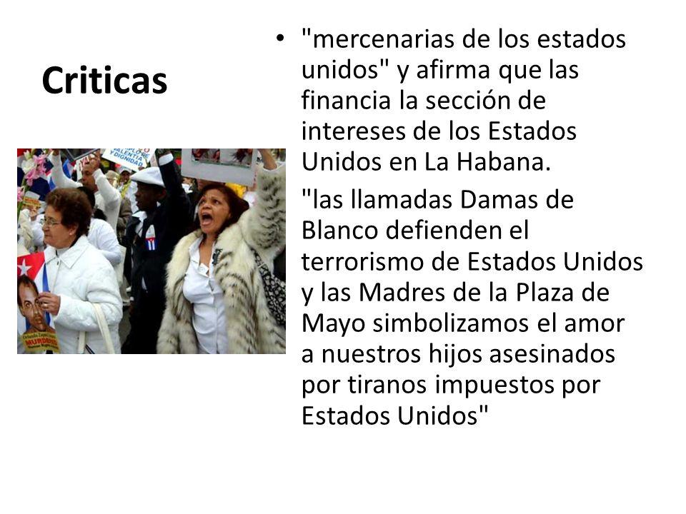 Criticas mercenarias de los estados unidos y afirma que las financia la sección de intereses de los Estados Unidos en La Habana.