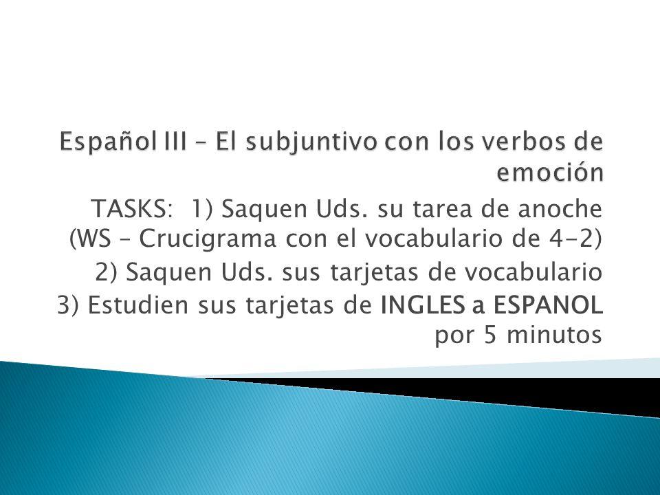 TASKS: 1) Saquen Uds.su tarea de anoche (WS – Crucigrama con el vocabulario de 4-2) 2) Saquen Uds.