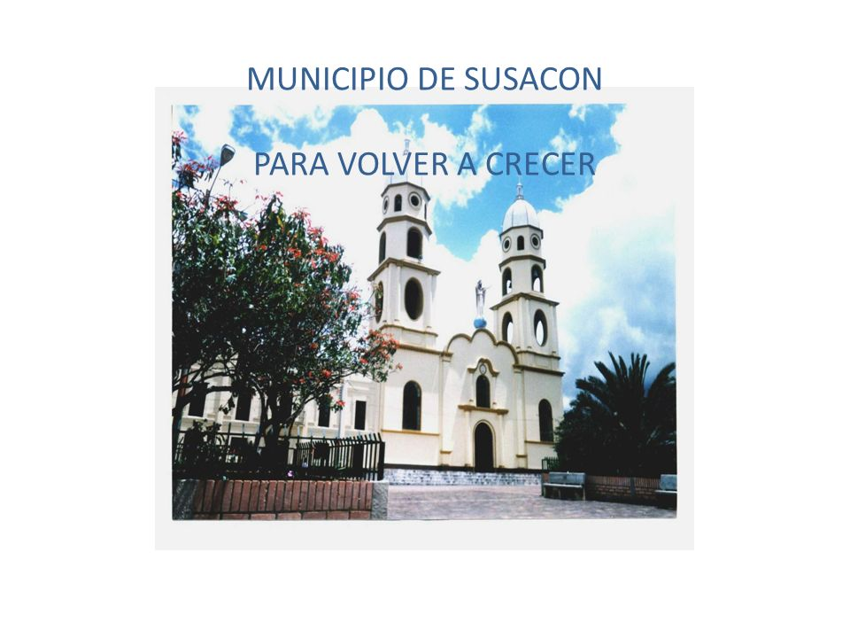 Para PARA MUNICIPIO DE SUSACON PARA VOLVER A CRECER