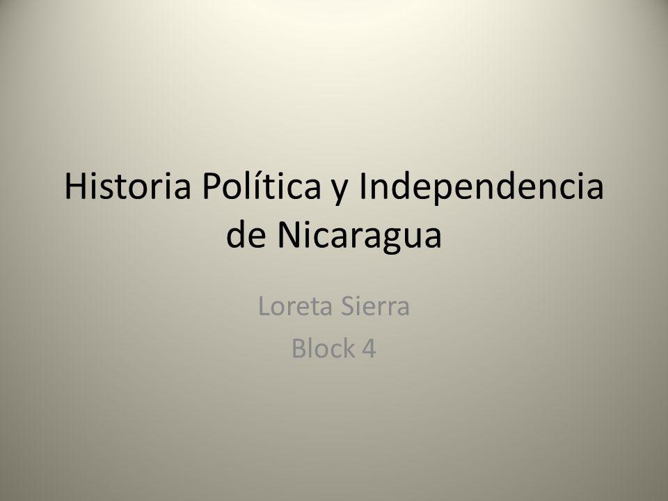 Historia Política y Independencia de Nicaragua Loreta Sierra Block 4