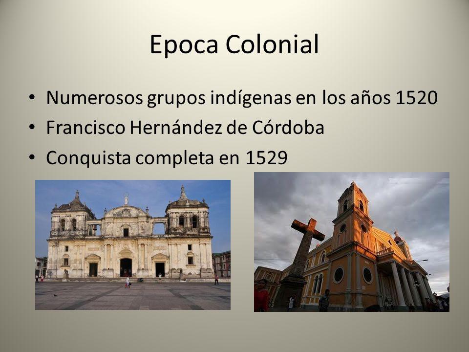 Epoca Colonial Numerosos grupos indígenas en los años 1520 Francisco Hernández de Córdoba Conquista completa en 1529